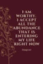 I am worthy. I accept all the abundance