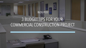3 Budget Tips for Your Commercial Construction Project