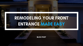 Remodeling Your Front Entrance Made Easy