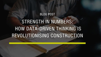 Strength in Numbers: How Data-Driven Thinking is Revolutionising Construction