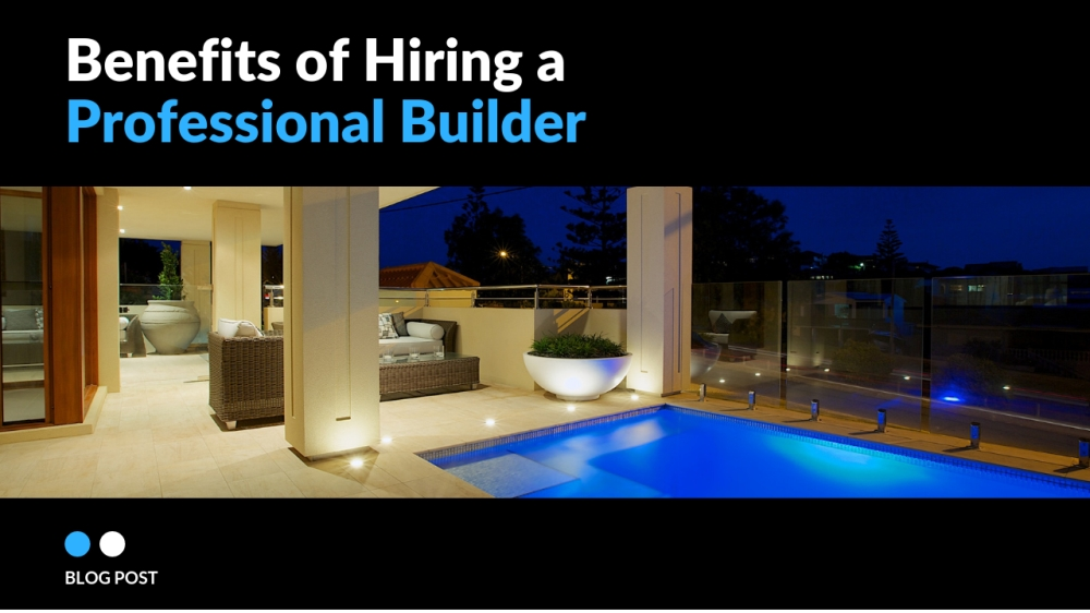 benefits of hiring a professional builder