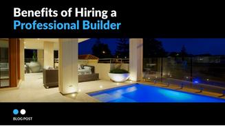 Benefits of Hiring a Professional Builder