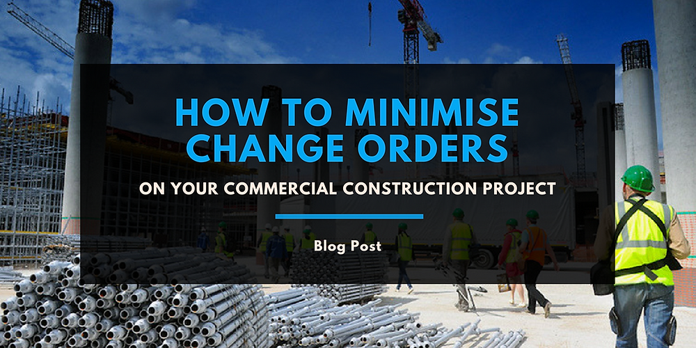minimise change orders commercial construction project