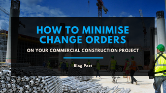 How to Minimise Change Orders on Your Commercial Construction Project