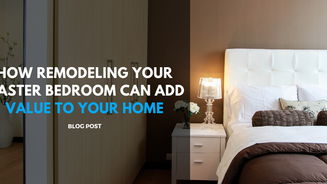 How Remodeling Your Master Bedroom Can Add Value to Your Home