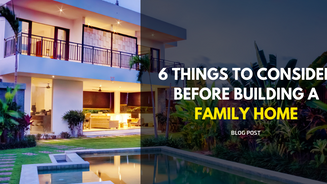 6 Things to Consider Before Building a Family Home