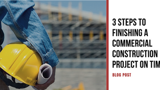 3 Steps to Finishing a Commercial Construction Project on Time