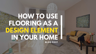 How to Use Flooring as a Design Element in Your Home