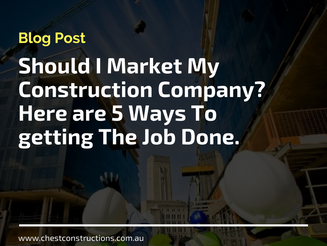 Should I Market My Construction Company? Here are 5 Ways To getting The Job Done.