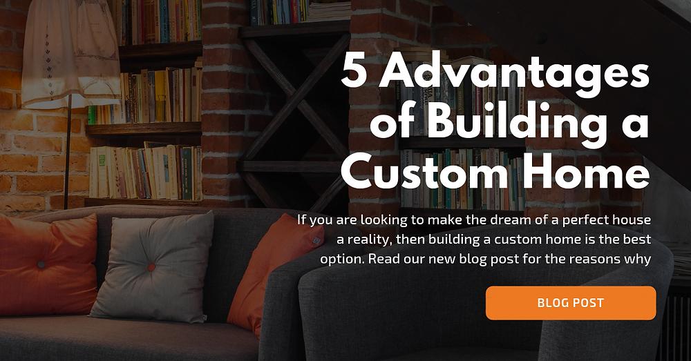 5 advantages building custom home