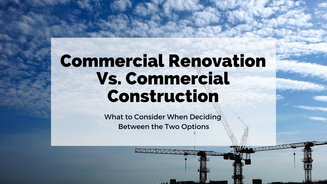 Commercial Renovation Vs. Commercial Construction: What to Consider When Deciding Between the Two Op