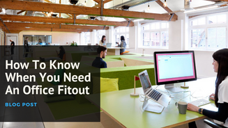 How To Know When You Need An Office Fitout