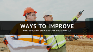 Ways to Improve Construction Efficiency on Your Project