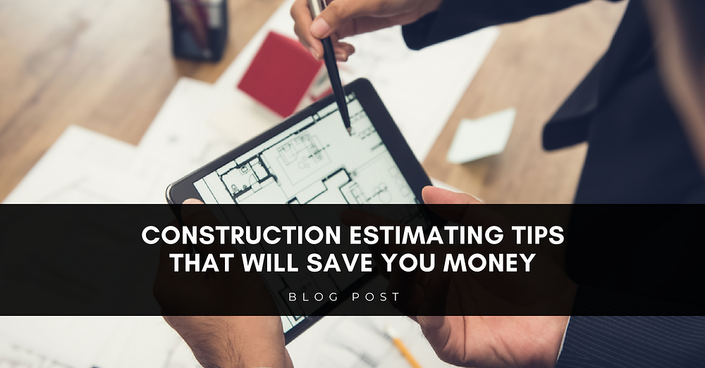 construction estimating tips that will save money