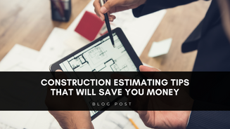 Construction Estimating Tips That Will Save You Money