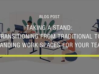 Taking a Stand: Transitioning from Traditional to Standing Desk Spaces for your Team