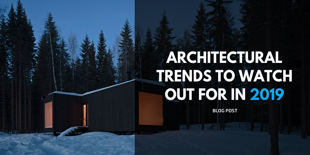 architectural trends to watch out- for in 2019