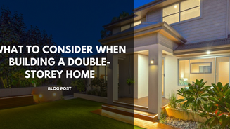 What to Consider when Building a Double-Storey Home
