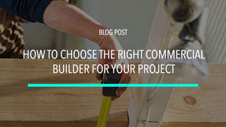 How to Choose the Right Commercial Builder for Your Project