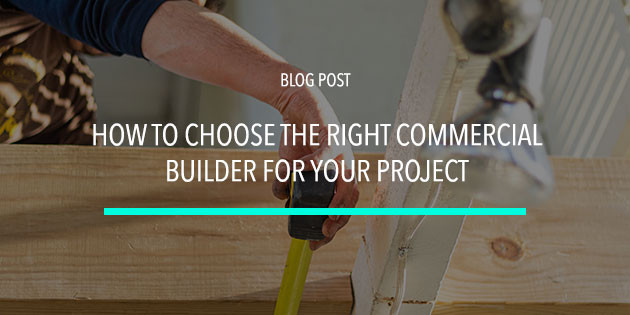 choosing the right builder for commercial construction