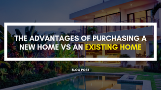 The Advantages of Purchasing a New Home VS an Existing Home