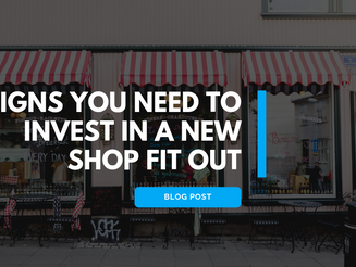Signs You Need To Invest In A New Shop Fit Out