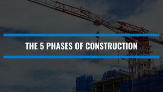 5 Phases Of Construction: Understanding The Importance Of Each Step