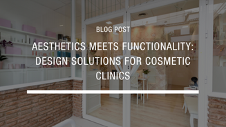 Aesthetics Meets Functionality: Design Solutions For Cosmetic Clinics