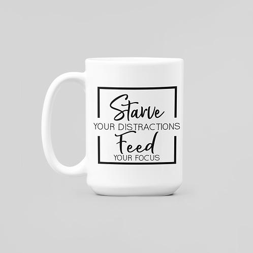 """""""Starve Your Distractions..."""" 11oz Coffee Mug"""