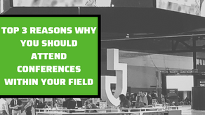 Top 3 Reasons Why You Should Attend Conferences Within Your Field