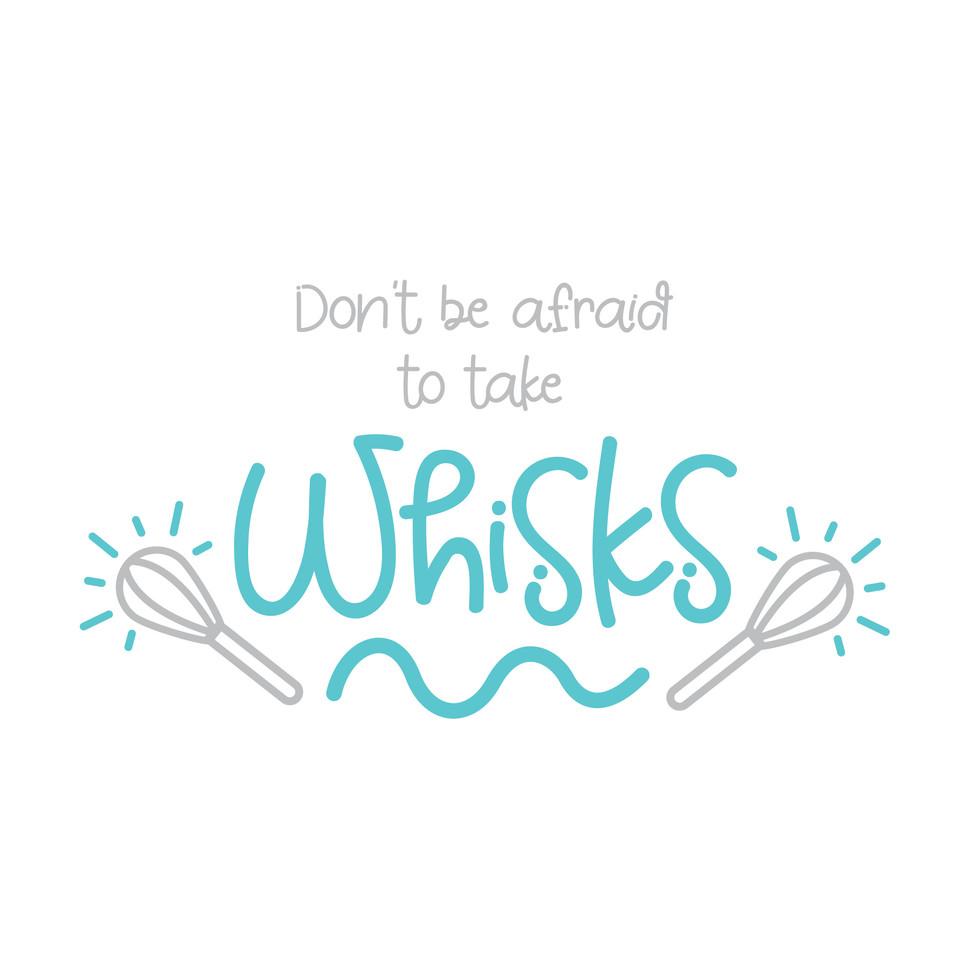 don't_be_afraid_to_take_whisks.jpg