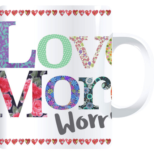 Love More Worry Less | Mug