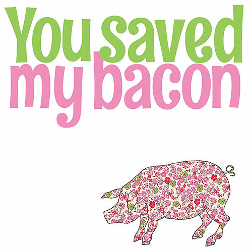 You saved my bacon | Card