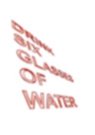 Drink six glasses of water.jpg