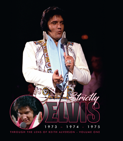 Strictly Elvis Vol.1 1973-1974-1975 Through The Lens of Keith Alverson (2017)