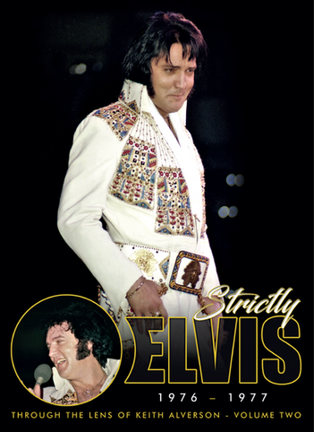 Strictly Elvis Vol.2 1976-1977 Through The Lens of Keith Alverson with Keith and Donna Voight (2018)