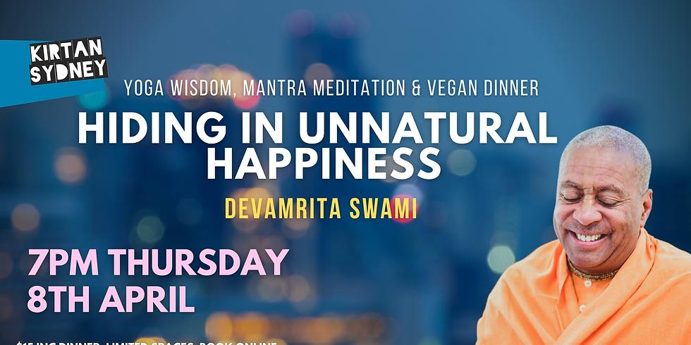 Hiding in Unnatural Happiness - Yoga Wisdom & Kirtan with Devamrita Swami