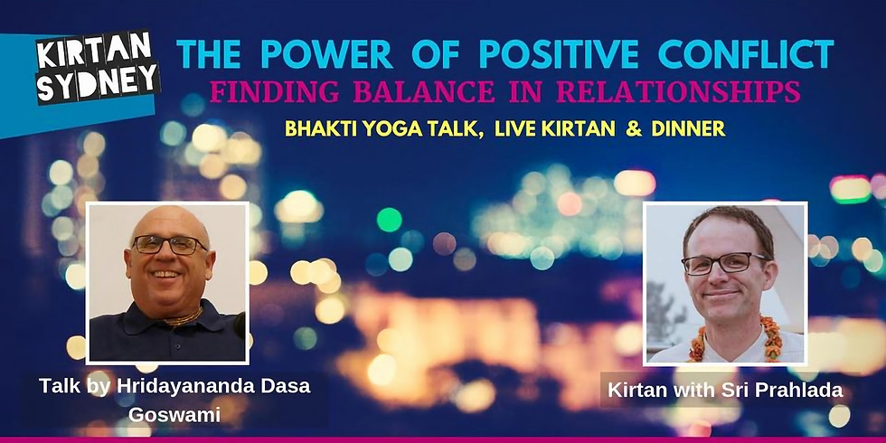 Special Event: The Power of Positive Conflict - Talk and Kirtan with HD Goswami and Sri Prahlada