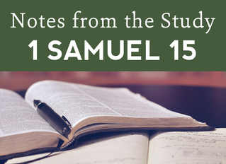 Notes from the Study | 1 Samuel 15
