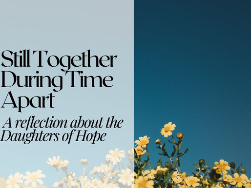 Still Together during This Time Apart: A Reflection about the Daughters of Hope