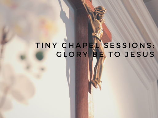 """Tiny Chapel Sessions: """"Glory Be to Jesus"""""""