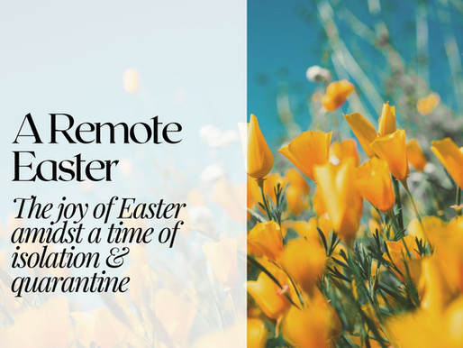 A Remote Easter: The Joy of Easter Amidst a Time of Isolation and Quarantine