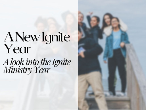 New Ignite Year: A look into the Ignite Ministry Year