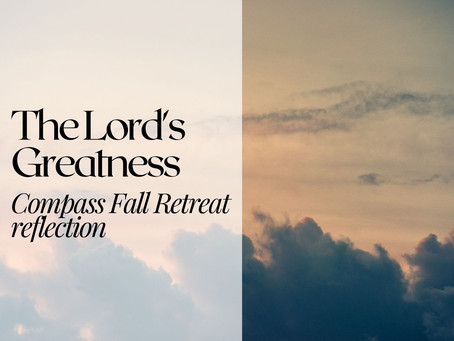 The Lord's Greatness: A Compass Fall Retreat Reflection