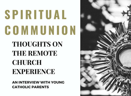 SPIRITUAL COMMUNION: Thoughts on the Remote Church Experience