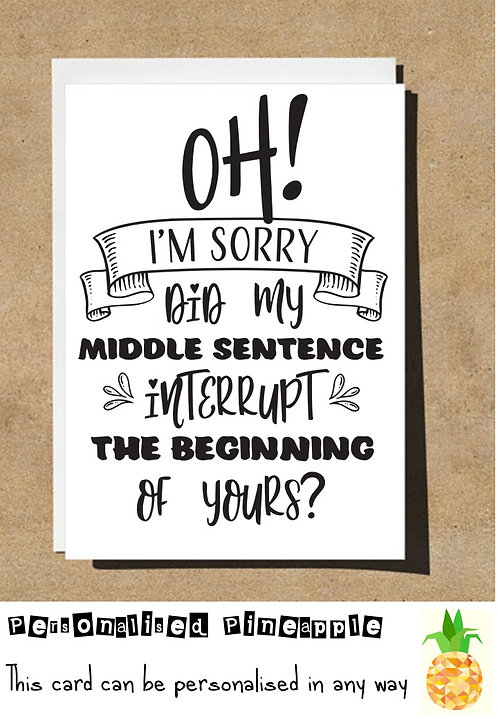 FUNNY MOTHERS DAY / BIRTHDAY CARD - OH SORRY DID MY MIDDLE SENTENCE INTERRUPT