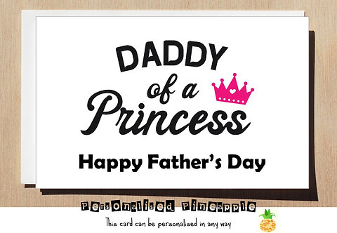 FATHERS DAY CARD - DADDY OF A PRINCESS - CAN BE PERSONALISED