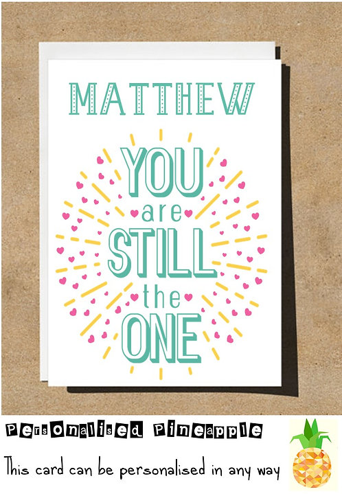 YOU ARE STILL THE ONE - VALENTINES DAY / LOVE CARD - PERSONALISED