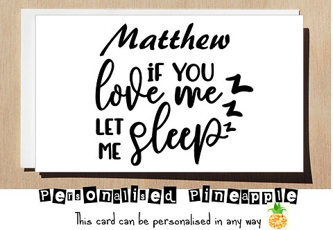 IF YOU LOVE ME LET ME SLEEP - VALENTINES DAY / LOVE CARD - PERSONALISED