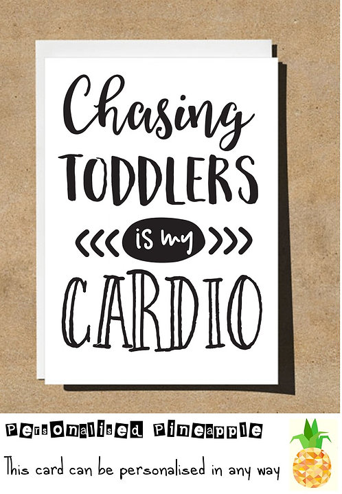 MOTHERS DAY / BIRTHDAY CARD - CHASING TODDLERS IS MY CARDIO
